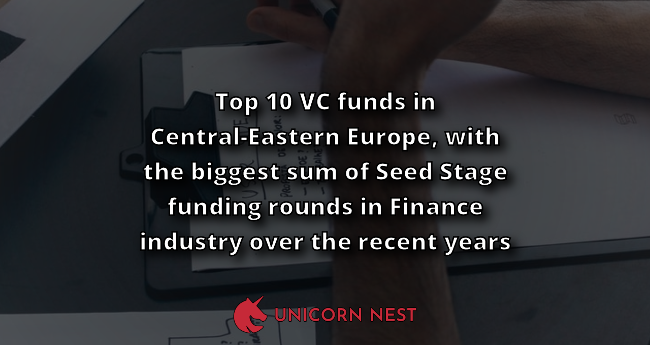 Top 10 VC funds in Central-Eastern Europe with the biggest sum of Seed Stage funding rounds in Finance industry over the recent years