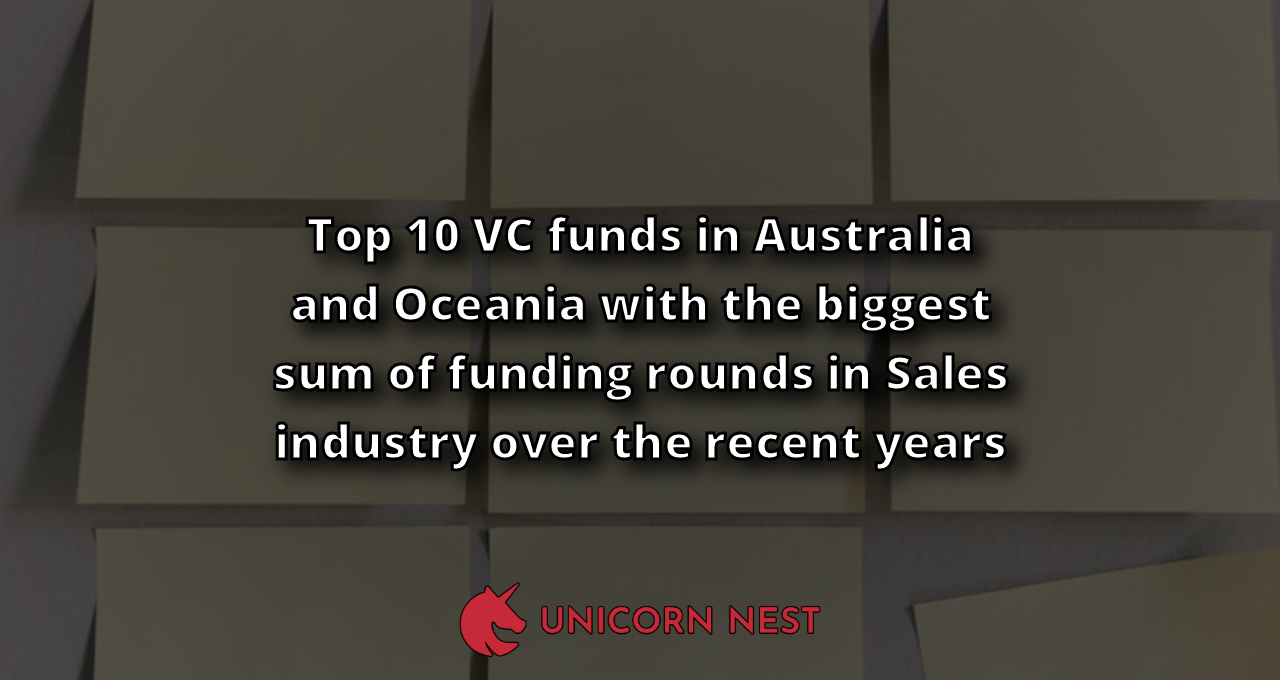 Top 10 VC funds in Australia and Oceania with the biggest sum of funding rounds in Sales industry over the recent years