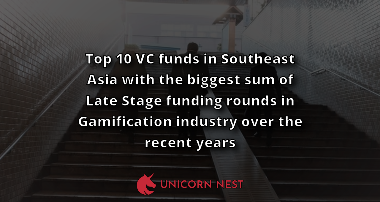 Top 10 VC funds in Southeast Asia with the biggest sum of Late Stage funding rounds in Gamification industry over the recent years