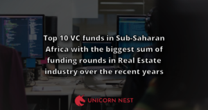 Top 10 VC funds in Sub-Saharan Africa with the biggest sum of funding rounds in Real Estate industry over the recent years