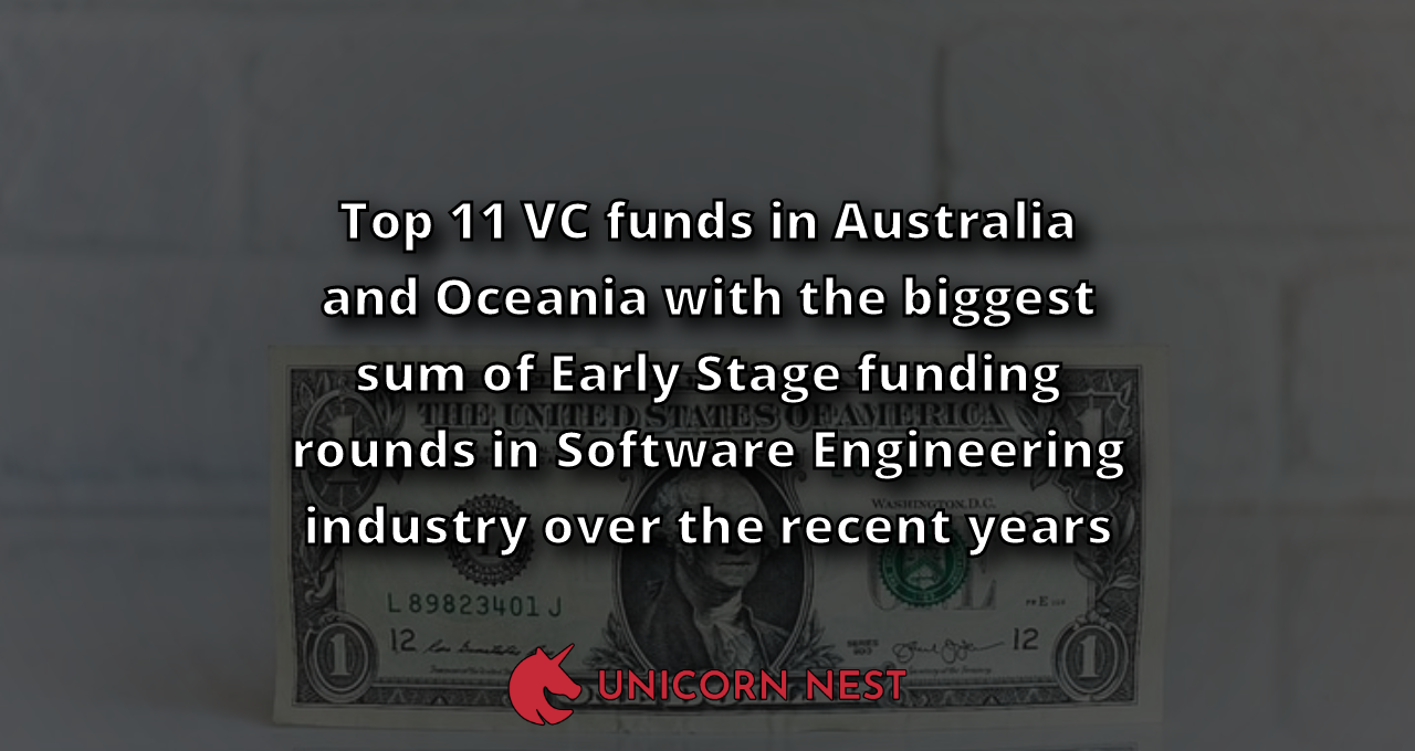 Top 11 VC funds in Australia and Oceania with the biggest sum of Early Stage funding rounds in Software Engineering industry over the recent years
