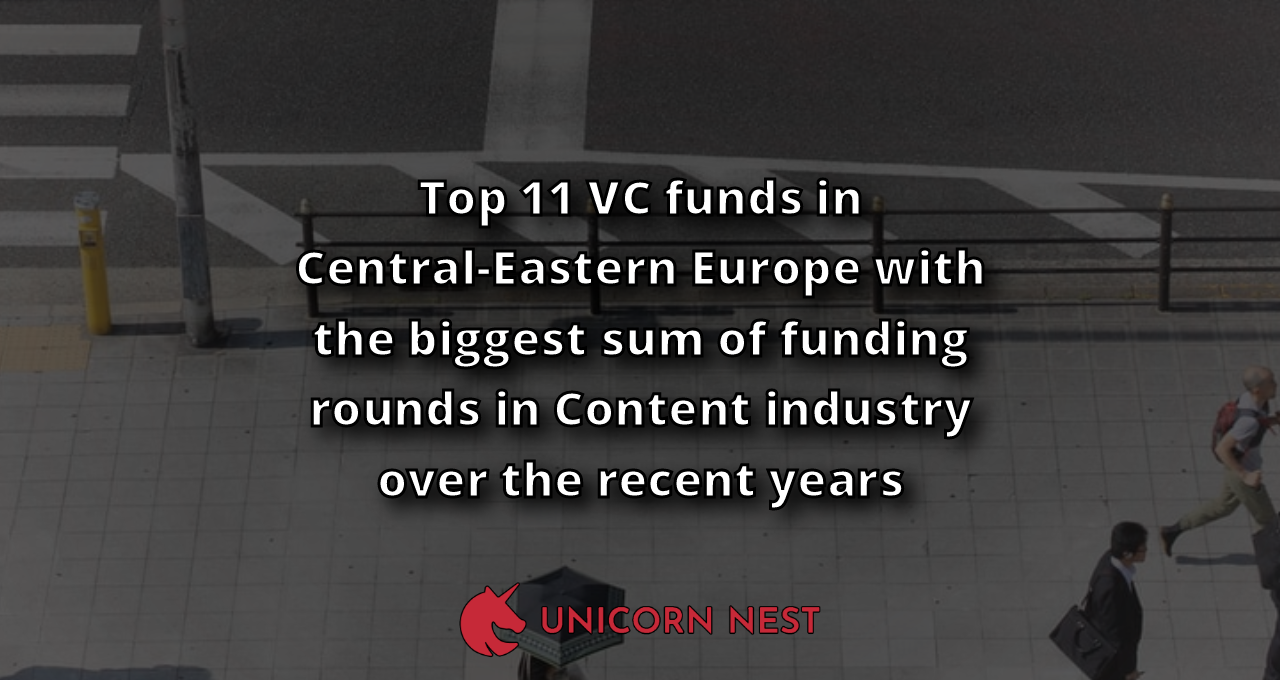 Top 11 VC funds in Central-Eastern Europe with the biggest sum of funding rounds in Content industry over the recent years
