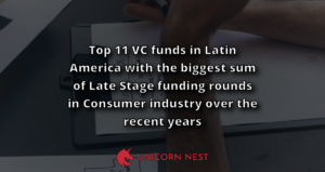 Top 11 VC funds in Latin America with the biggest sum of Late Stage funding rounds in Consumer industry over the recent years
