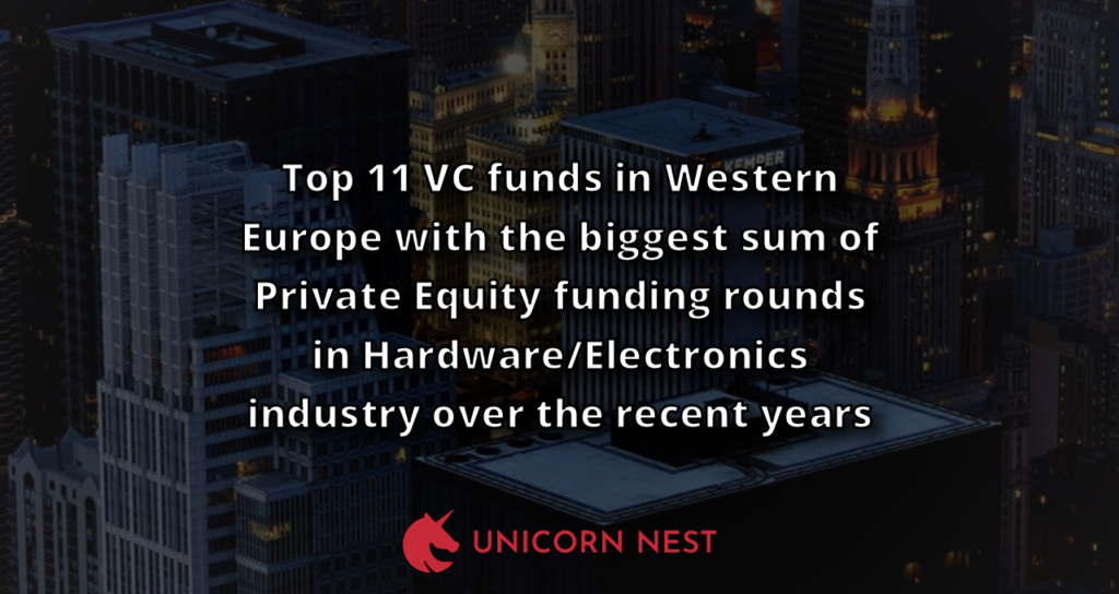 Top 11 VC funds in Western Europe with the biggest sum of Private Equity funding rounds in Hardware/Electronics industry over the recent years