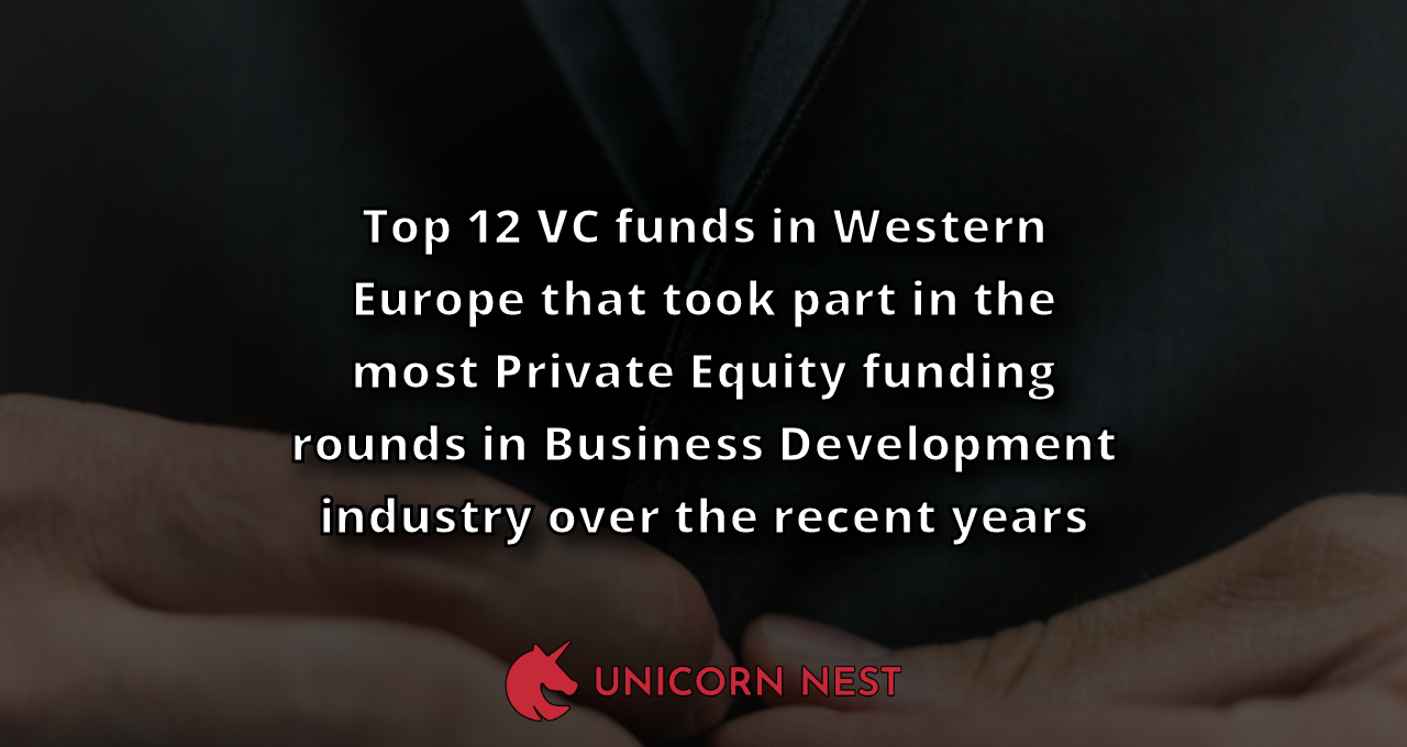 Top 12 VC funds in Western Europe that took part in the most Private Equity funding rounds in Business Development industry over the recent years