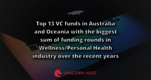 Top 13 VC funds in Australia and Oceania with the biggest sum of funding rounds in Wellness/Personal Health industry over the recent years