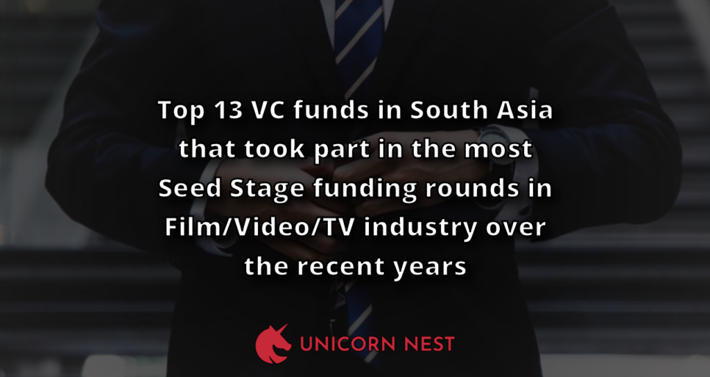 Top 13 VC funds in South Asia that took part in the most Seed Stage funding rounds in Film/Video/TV industry over the recent years