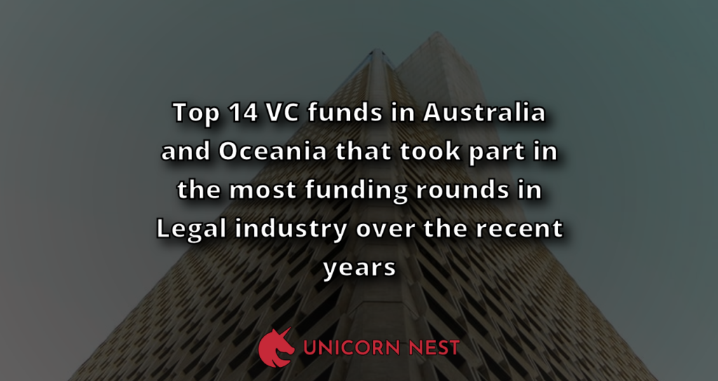 Top 14 VC funds in Australia and Oceania that took part in the most funding rounds in Legal industry over the recent years