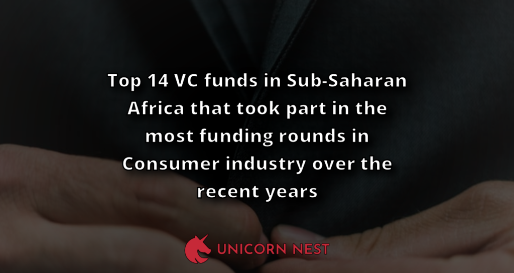 Top 14 VC funds in Sub-Saharan Africa that took part in the most funding rounds in Consumer industry over the recent years