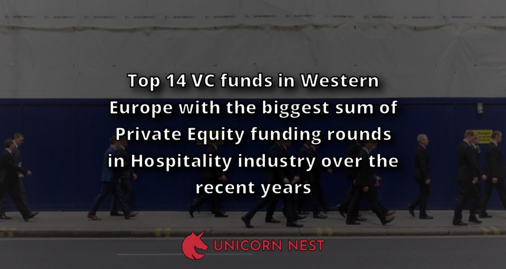 Top 14 VC funds in Western Europe with the biggest sum of Private Equity funding rounds in Hospitality industry over the recent years