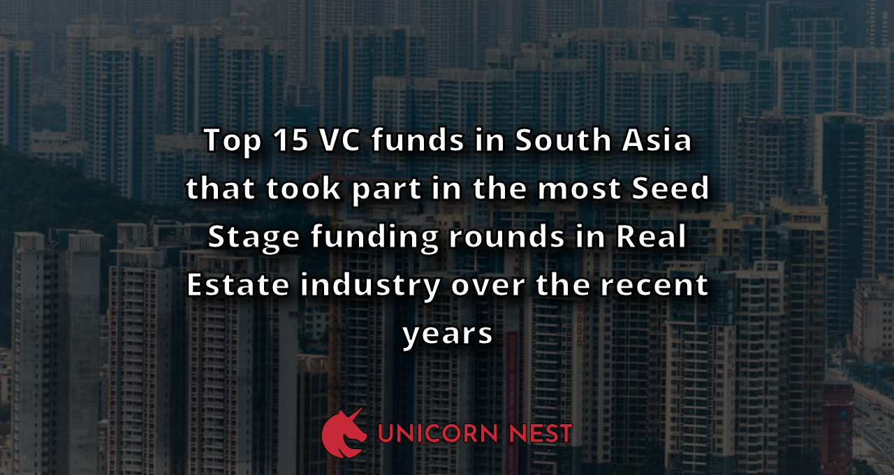 Top 15 VC funds in South Asia that took part in the most Seed Stage funding rounds in Real Estate industry over the recent years