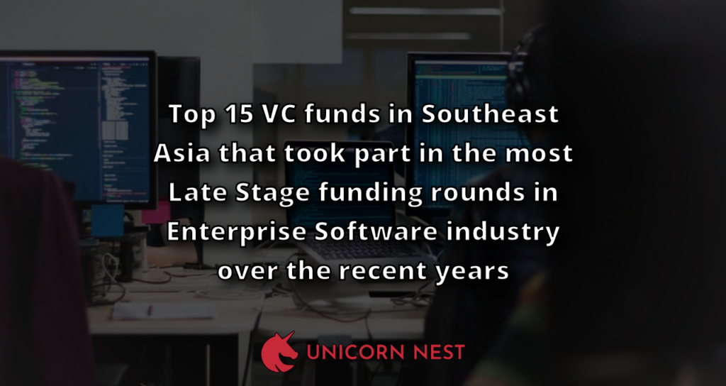 Top 15 VC funds in Southeast Asia that took part in the most Late Stage funding rounds in Enterprise Software industry over the recent years