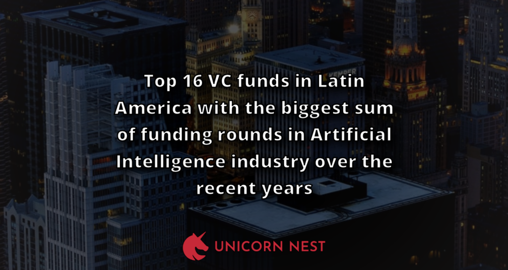 Top 16 VC funds in Latin America with the biggest sum of funding rounds in Artificial Intelligence industry over the recent years