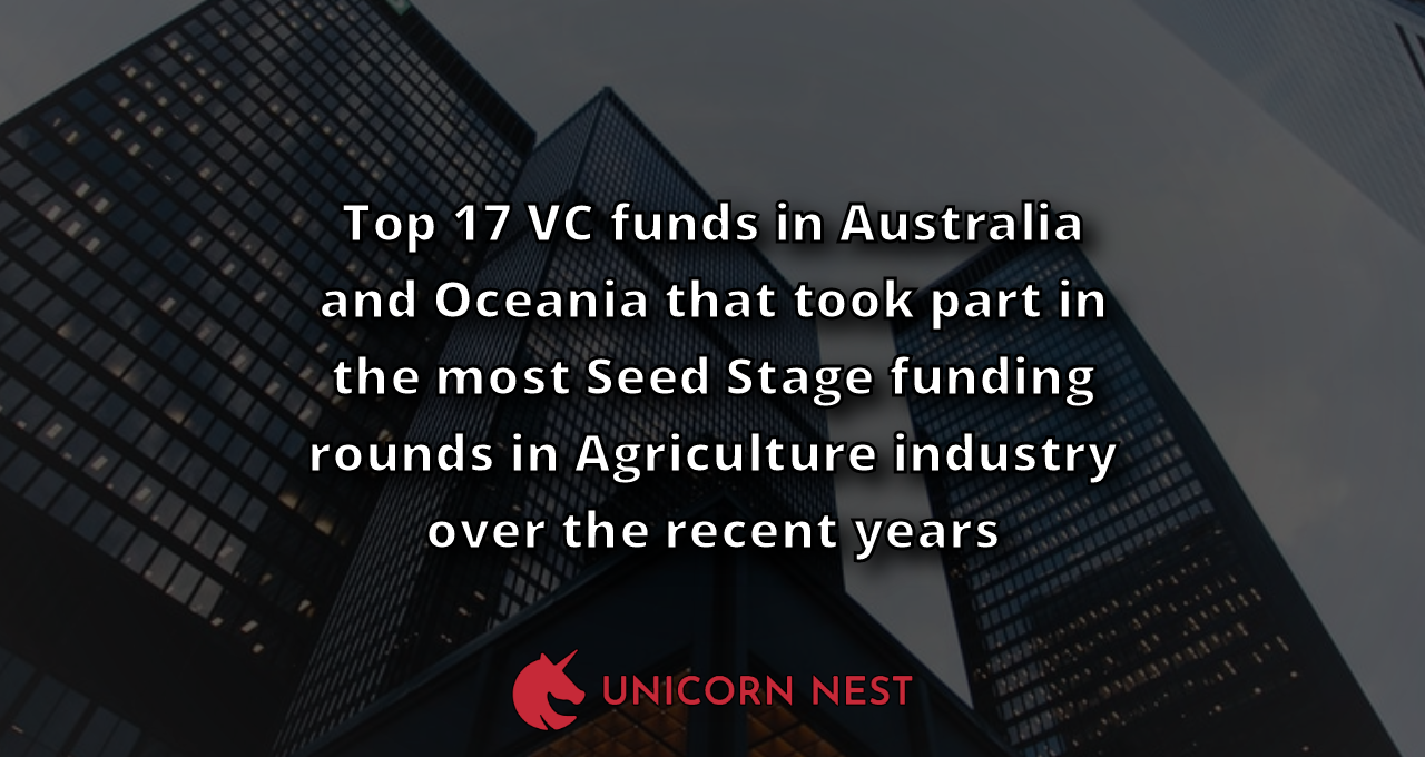 Top 17 VC funds in Australia and Oceania that took part in the most Seed Stage funding rounds in Agriculture industry over the recent years