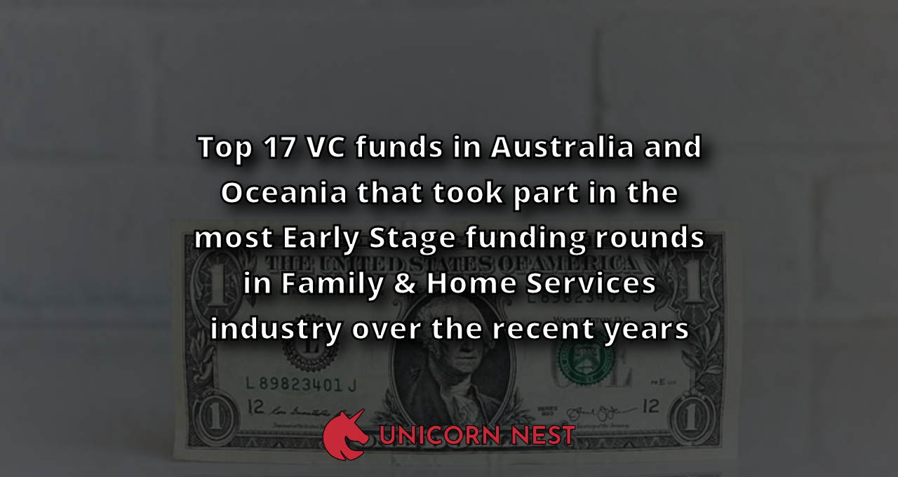 Top 17 VC funds in Australia and Oceania that took part in the most Early Stage funding rounds in Family & Home Services industry over the recent years