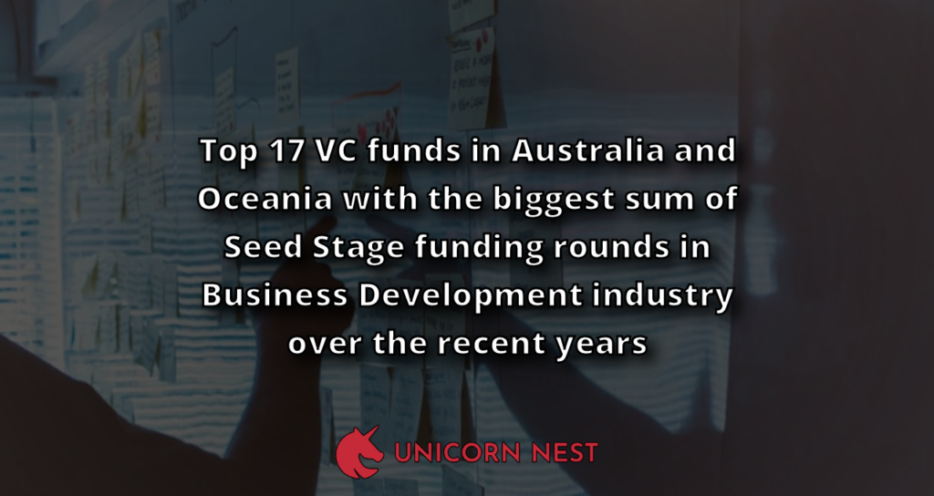 Top 17 VC funds in Australia and Oceania with the biggest sum of Seed Stage funding rounds in Business Development industry over the recent years