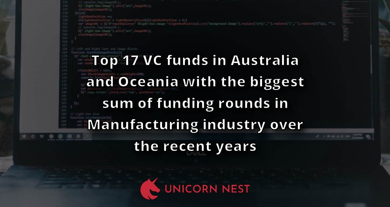 Top 17 VC funds in Australia and Oceania with the biggest sum of funding rounds in Manufacturing industry over the recent years