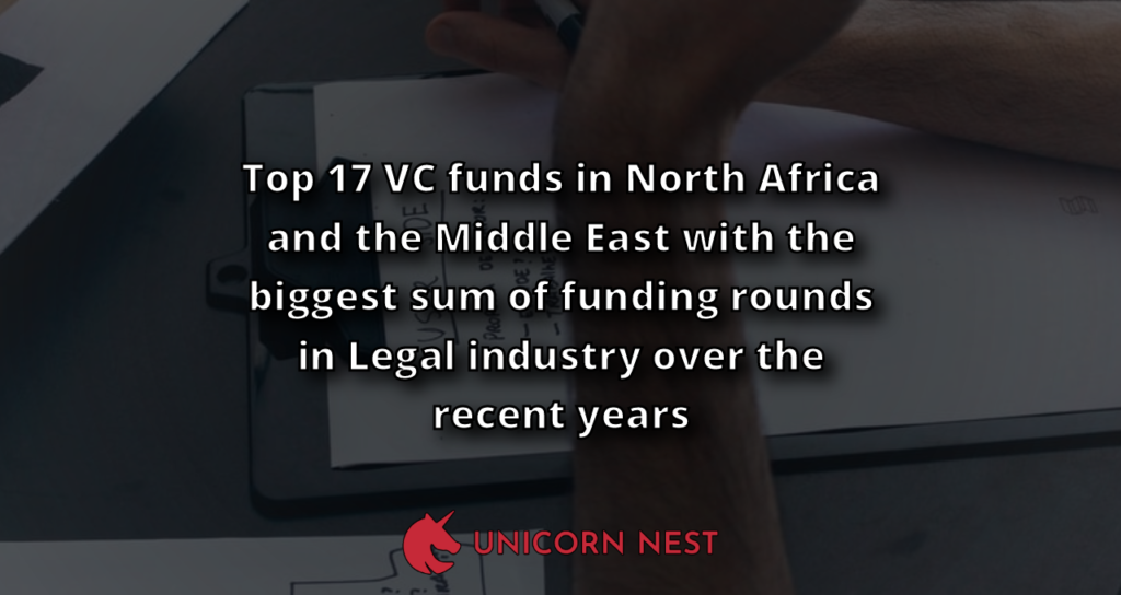 Top 17 VC funds in North Africa and the Middle East with the biggest sum of funding rounds in Legal industry over the recent years