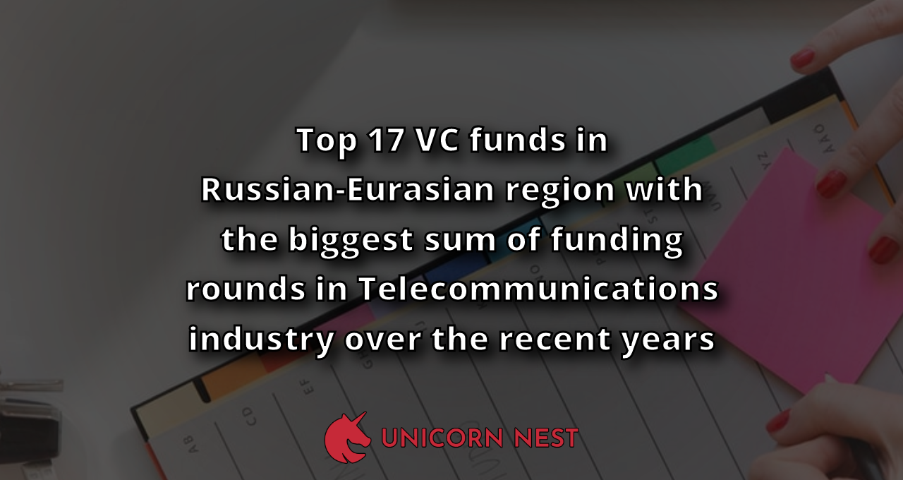 Top 17 VC funds in Russian-Eurasian region with the biggest sum of funding rounds in Telecommunications industry over the recent years
