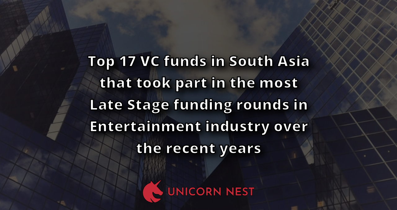Top 17 VC funds in South Asia that took part in the most Late Stage funding rounds in Entertainment industry over the recent years