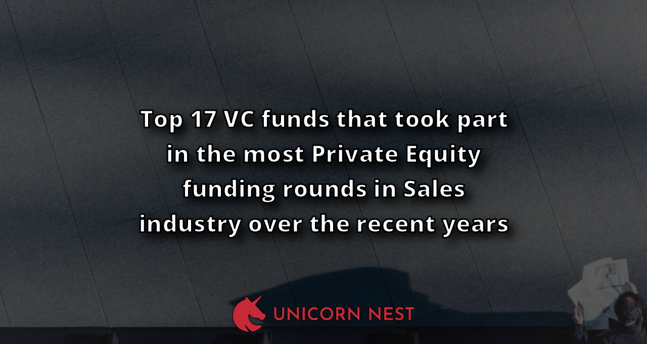 Top 17 VC funds that took part in the most Private Equity funding rounds in Sales industry over the recent years