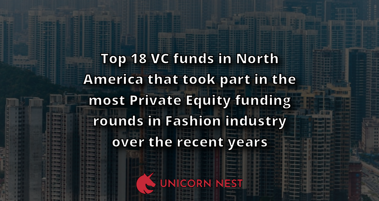 Top 18 VC funds in North America that took part in the most Private Equity funding rounds in Fashion industry over the recent years