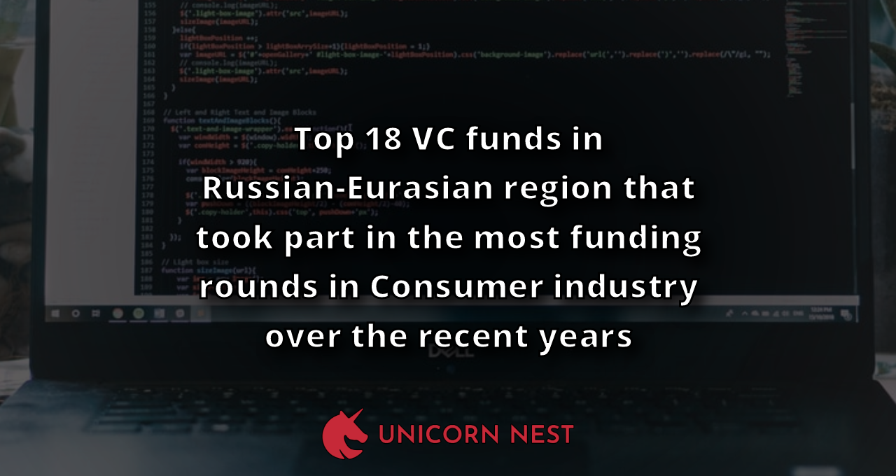 Top 18 VC funds in Russian-Eurasian region that took part in the most funding rounds in Consumer industry over the recent years