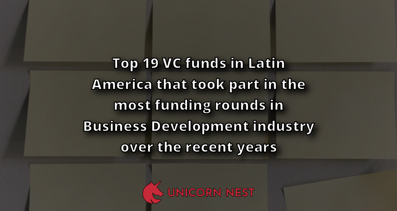 Top 19 VC funds in Latin America that took part in the most funding rounds in Business Development industry over the recent years