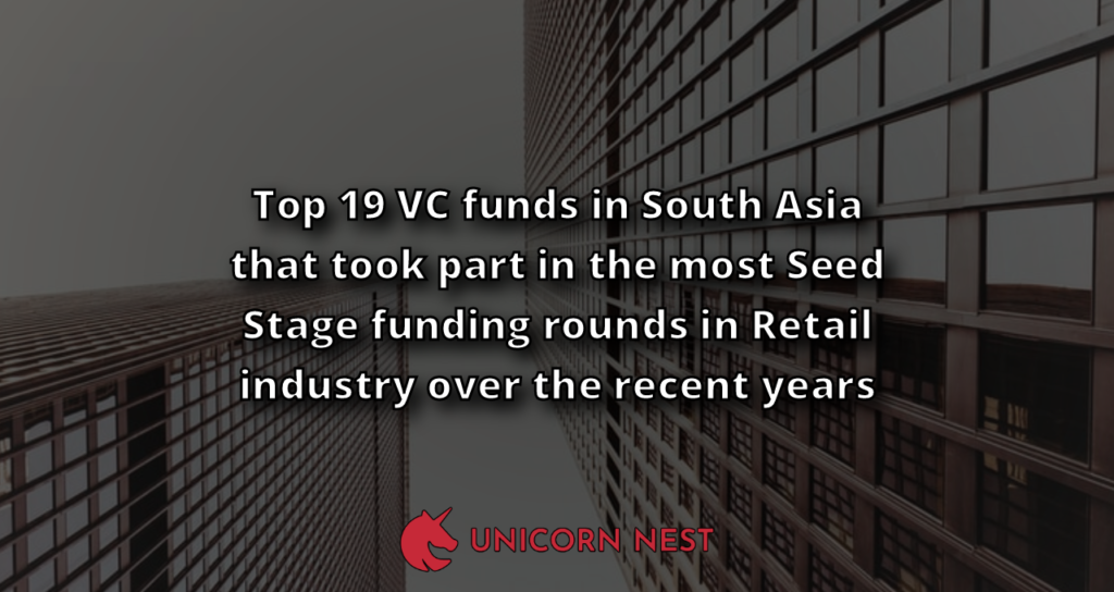 Top 19 VC funds in South Asia that took part in the most Seed Stage funding rounds in Retail industry over the recent years