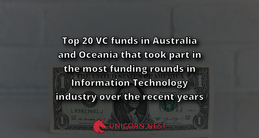 Top 20 VC funds in Australia and Oceania that took part in the most funding rounds in Information Technology industry over the recent years