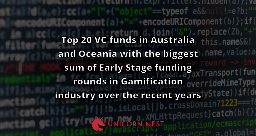 Top 20 VC funds in Australia and Oceania with the biggest sum of Early Stage funding rounds in Gamification industry over the recent years