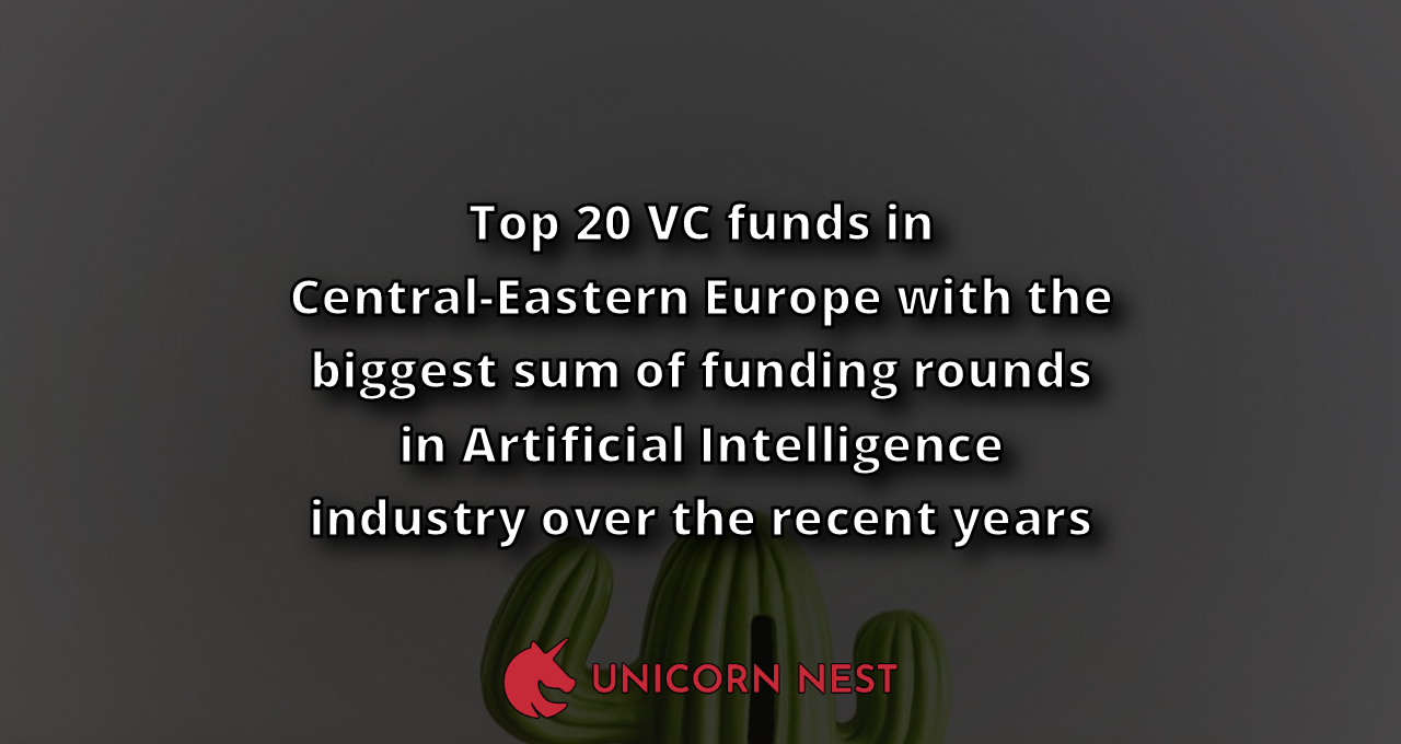 Top 20 VC funds in Central-Eastern Europe with the biggest sum of funding rounds in Artificial Intelligence industry over the recent years