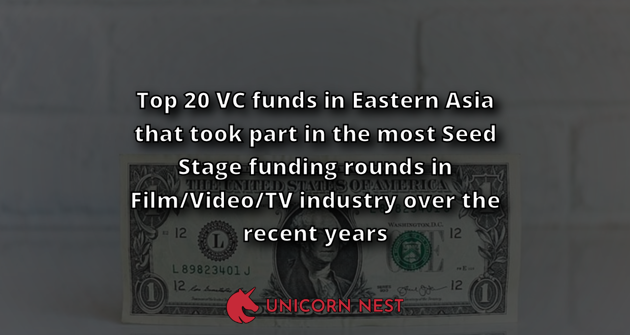 Top 20 VC funds in Eastern Asia that took part in the most Seed Stage funding rounds in Film/Video/TV industry over the recent years