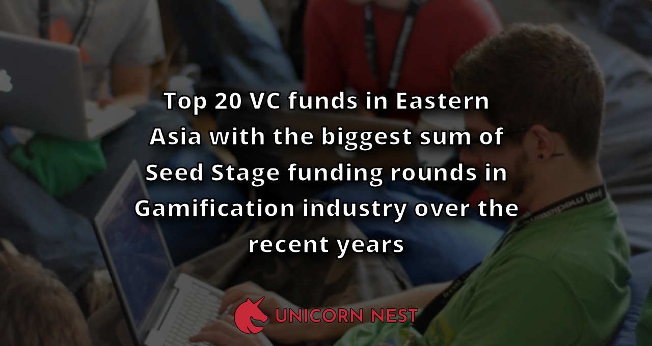 Top 20 VC funds in Eastern Asia with the biggest sum of Seed Stage funding rounds in Gamification industry over the recent years