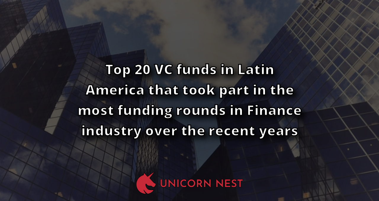 Top 20 VC funds in Latin America that took part in the most funding rounds in Finance industry over the recent years