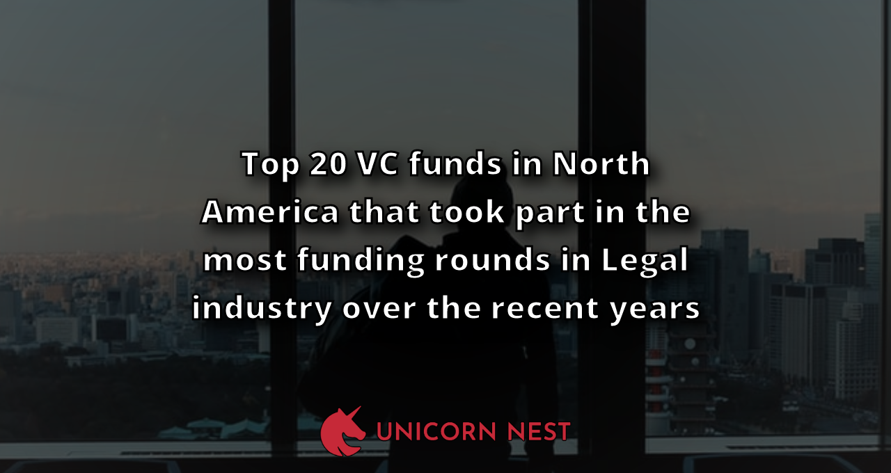 Top 20 VC funds in North America that took part in the most funding rounds in Legal industry over the recent years