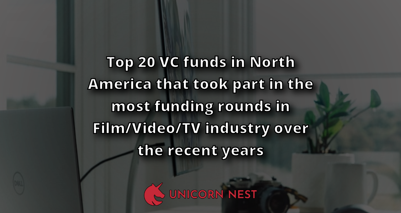 Top 20 VC funds in North America that took part in the most funding rounds in Film/Video/TV industry over the recent years