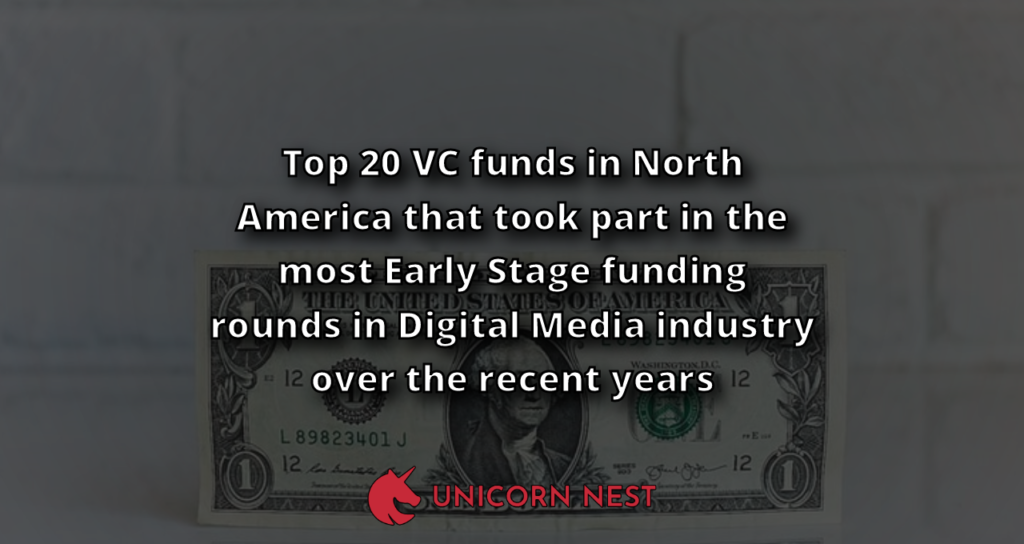 Top 20 VC funds in North America that took part in the most Early Stage funding rounds in Digital Media industry over the recent years
