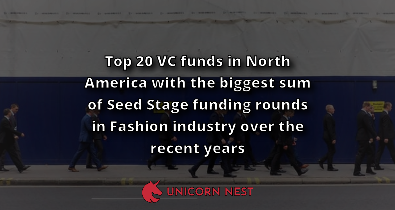 Top 20 VC funds in North America with the biggest sum of Seed Stage funding rounds in Fashion industry over the recent years