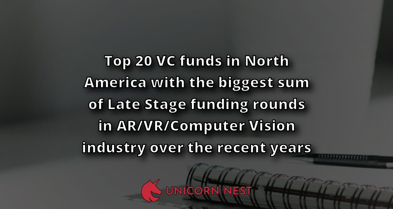 Top 20 VC funds in North America with the biggest sum of Late Stage funding rounds in AR/VR/Computer Vision industry over the recent years