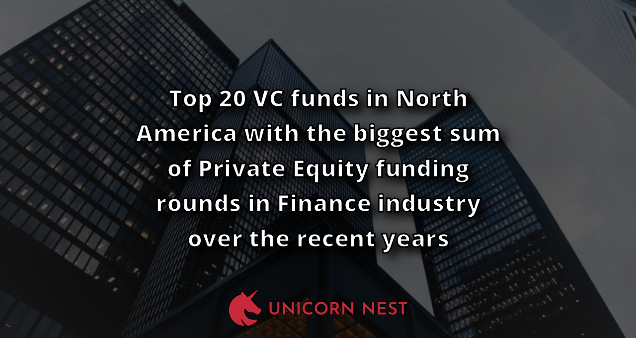 Top 20 VC funds in North America with the biggest sum of Private Equity funding rounds in Finance industry over the recent years