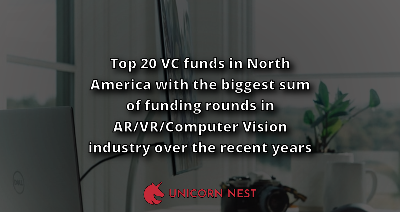 Top 20 VC funds in North America with the biggest sum of funding rounds in AR/VR/Computer Vision industry over the recent years