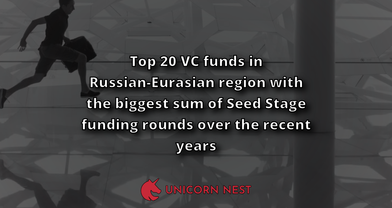 Top 20 VC funds in Russian-Eurasian region with the biggest sum of Seed Stage funding rounds over the recent years