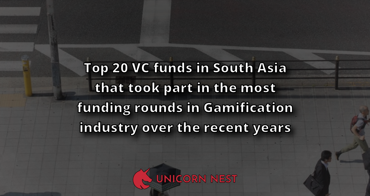 Top 20 VC funds in South Asia that took part in the most funding rounds in Gamification industry over the recent years