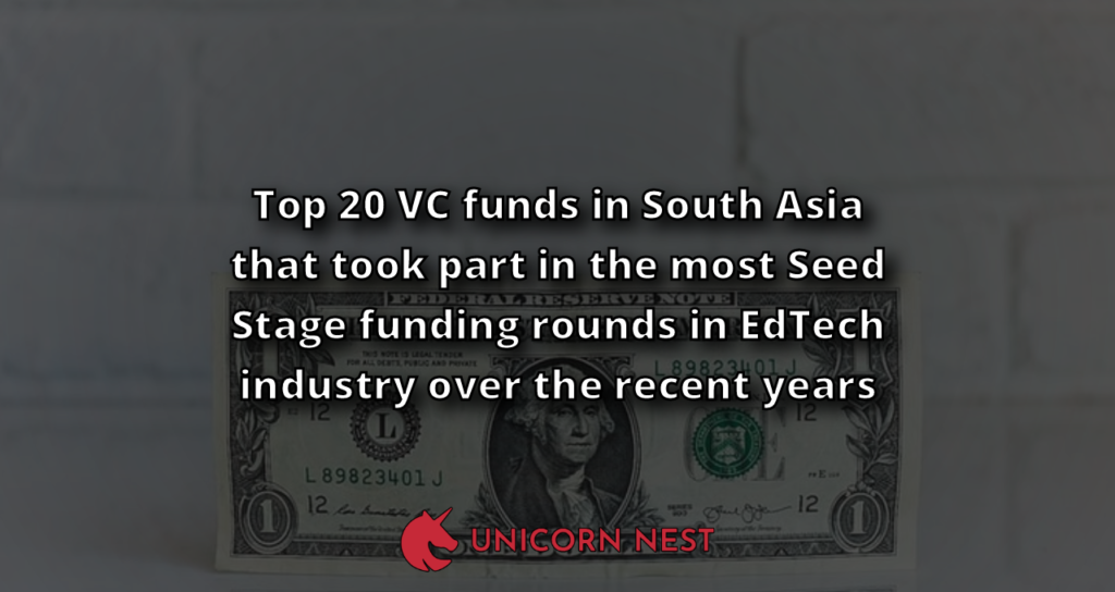 Top 20 VC funds in South Asia that took part in the most Seed Stage funding rounds in EdTech industry over the recent years