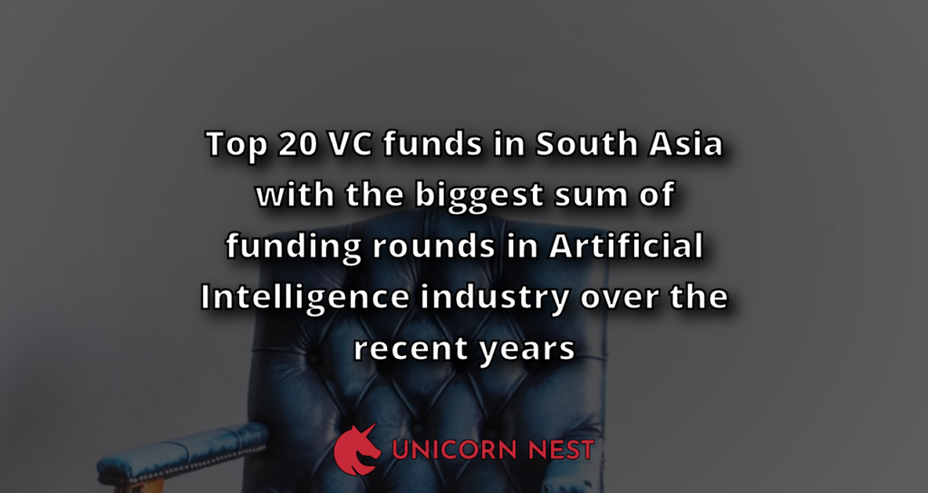 Top 20 VC funds in South Asia with the biggest sum of funding rounds in Artificial Intelligence industry over the recent years