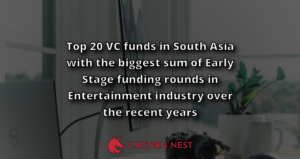 Top 20 VC funds in South Asia with the biggest sum of Early Stage funding rounds in Entertainment industry over the recent years
