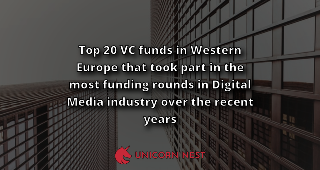 Top 20 VC funds in Western Europe that took part in the most funding rounds in Digital Media industry over the recent years