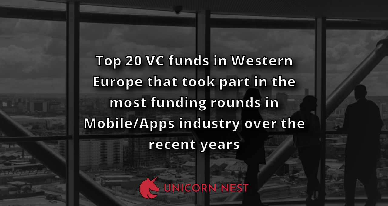 Top 20 VC funds in Western Europe that took part in the most funding rounds in Mobile/Apps industry over the recent years