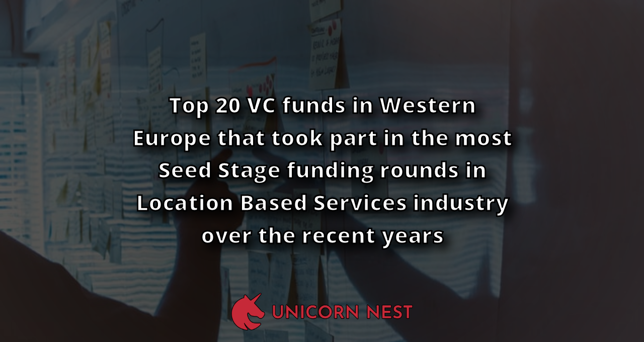 Top 20 VC funds in Western Europe that took part in the most Seed Stage funding rounds in Location Based Services industry over the recent years
